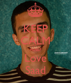 Poster: KEEP CALM AND Love Saad