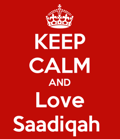 Poster: KEEP CALM AND Love Saadiqah