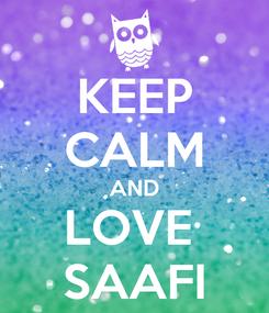 Poster: KEEP CALM AND LOVE  SAAFI