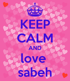 Poster: KEEP CALM AND love  sabeh
