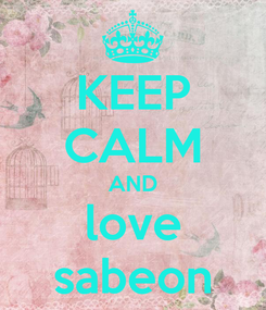 Poster: KEEP CALM AND love sabeon