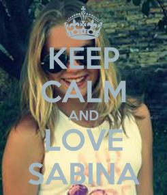 Poster: KEEP CALM AND LOVE SABINA