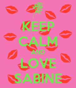 Poster: KEEP CALM AND LOVE SABINE