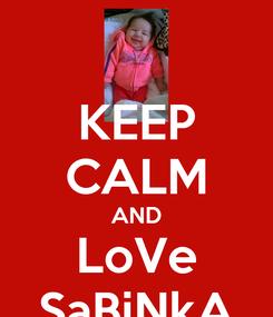 Poster: KEEP CALM AND LoVe SaBiNkA