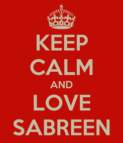 Poster: KEEP CALM AND LOVE SABREEN