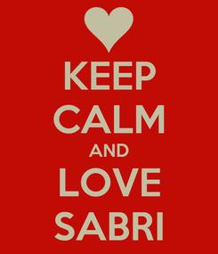 Poster: KEEP CALM AND LOVE SABRI