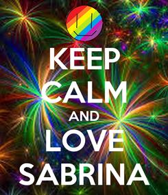 Poster: KEEP CALM AND LOVE SABRINA