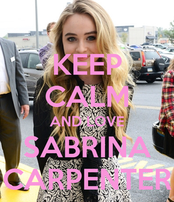 Poster: KEEP CALM AND LOVE SABRINA CARPENTER