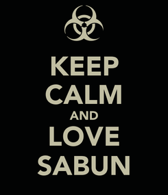 Poster: KEEP CALM AND LOVE SABUN