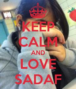 Poster: KEEP CALM AND LOVE SADAF