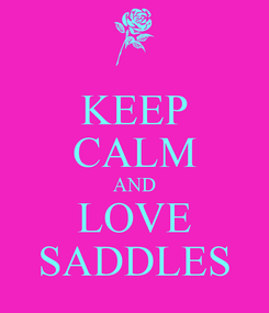 Poster: KEEP CALM AND LOVE SADDLES