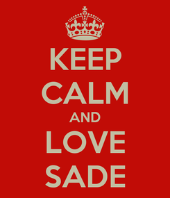 Poster: KEEP CALM AND LOVE SADE