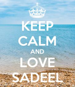 Poster: KEEP CALM AND LOVE SADEEL
