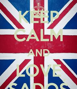 Poster: KEEP CALM AND LOVE SADOŚ
