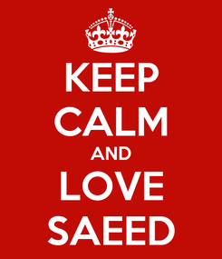 Poster: KEEP CALM AND LOVE SAEED