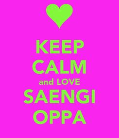 Poster: KEEP CALM and LOVE SAENGI OPPA