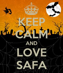 Poster: KEEP CALM AND LOVE SAFA
