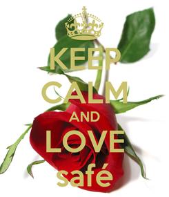 Poster: KEEP CALM AND LOVE safé