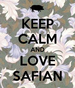 Poster: KEEP CALM AND LOVE SAFIAN