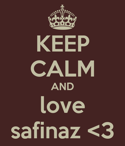 Poster: KEEP CALM AND love safinaz <3