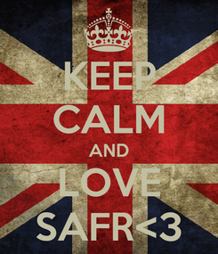 Poster: KEEP CALM AND LOVE SAFR<3