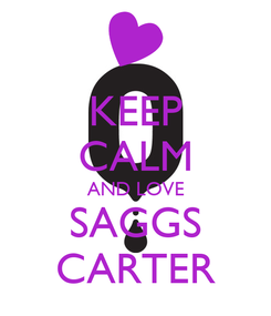 Poster: KEEP CALM AND LOVE SAGGS CARTER