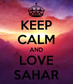 Poster: KEEP CALM AND LOVE SAHAR