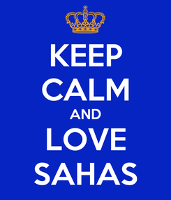 Poster: KEEP CALM AND LOVE SAHAS