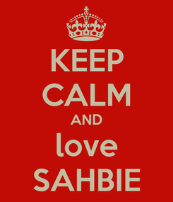 Poster: KEEP CALM AND love SAHBIE