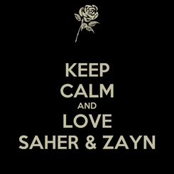 Poster: KEEP CALM AND LOVE SAHER & ZAYN