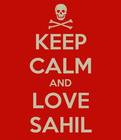 Poster: KEEP CALM AND LOVE SAHIL