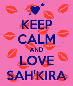 Poster: KEEP CALM AND LOVE SAH'KIRA