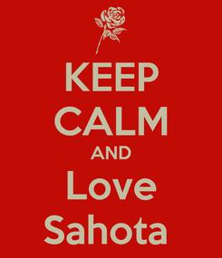 Poster: KEEP CALM AND Love Sahota