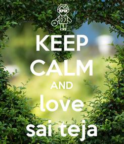 Poster: KEEP CALM AND  love  sai teja