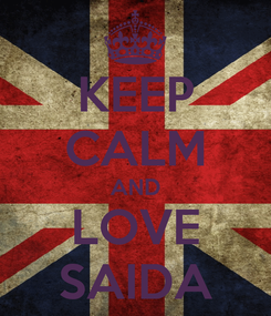 Poster: KEEP CALM AND LOVE SAIDA
