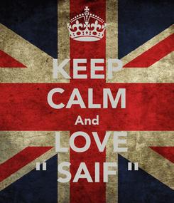 "Poster: KEEP CALM And  LOVE "" SAIF """