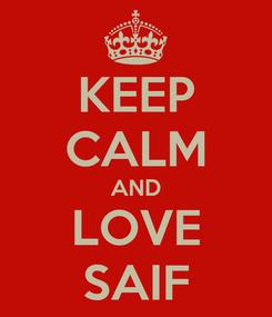 Poster: KEEP CALM AND LOVE SAIF