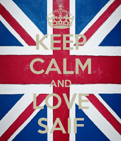 Poster: KEEP CALM AND LOVE SAIF