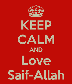 Poster: KEEP CALM AND Love Saif-Allah