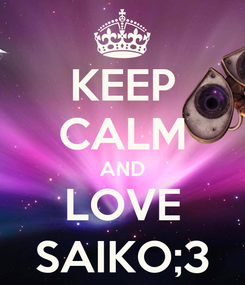 Poster: KEEP CALM AND LOVE SAIKO;3