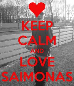 Poster: KEEP CALM AND LOVE SAIMONAS