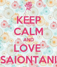 Poster: KEEP CALM AND LOVE  SAIONTANI