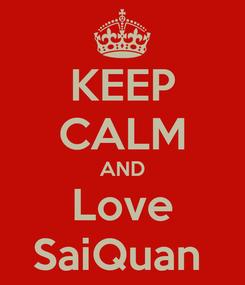 Poster: KEEP CALM AND Love SaiQuan