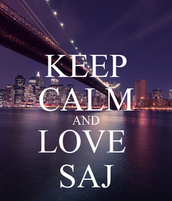 Poster: KEEP CALM AND LOVE  SAJ