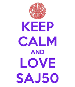 Poster: KEEP CALM AND LOVE SAJ50
