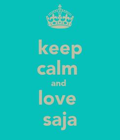 Poster: keep calm  and  love  saja