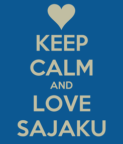Poster: KEEP CALM AND LOVE SAJAKU
