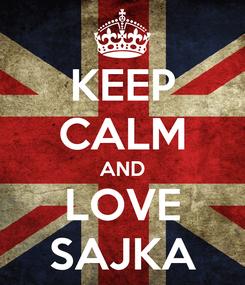 Poster: KEEP CALM AND LOVE SAJKA