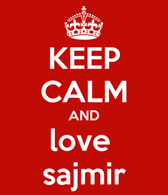 Poster: KEEP CALM AND love  sajmir