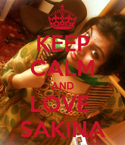 Poster: KEEP CALM AND LOVE  SAKINA